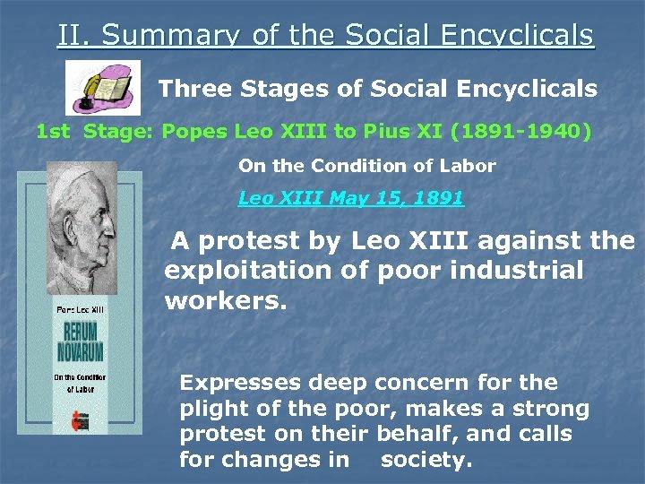 II. Summary of the Social Encyclicals Three Stages of Social Encyclicals 1 st Stage:
