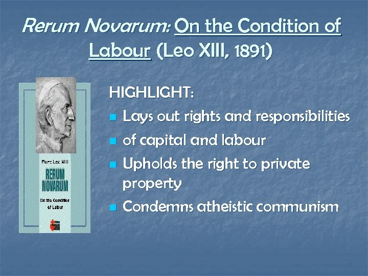 Rerum Novarum: On the Condition of Labour (Leo XIII, 1891) HIGHLIGHT: n Lays out