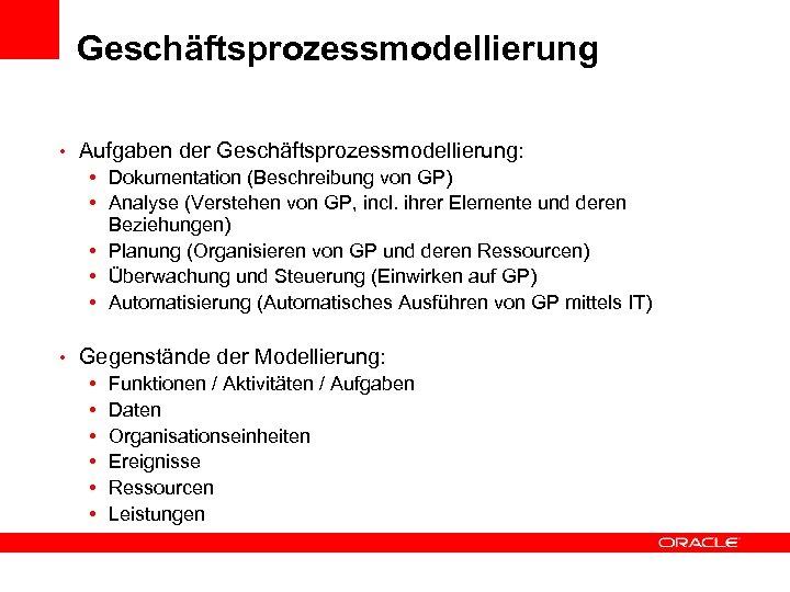 Geschäftsprozessmodellierung • Aufgaben der Geschäftsprozessmodellierung: • Dokumentation (Beschreibung von GP) • Analyse (Verstehen von