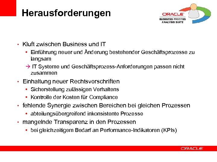 Herausforderungen • Kluft zwischen Business und IT • Einführung neuer und Änderung bestehender Geschäftsprozesse