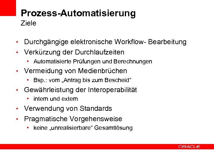 Prozess-Automatisierung Ziele der BA Ziele • Durchgängige elektronische Workflow- Bearbeitung • Verkürzung der Durchlaufzeiten
