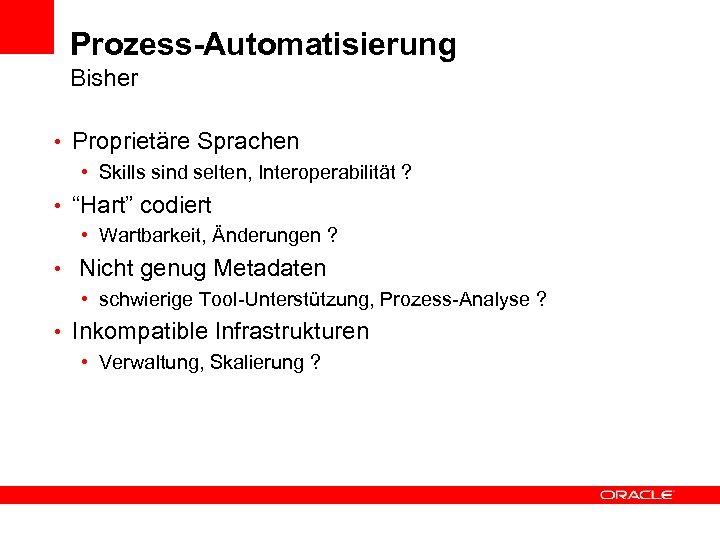 """Prozess-Automatisierung Bisher • Proprietäre Sprachen • Skills sind selten, Interoperabilität ? • """"Hart"""" codiert"""