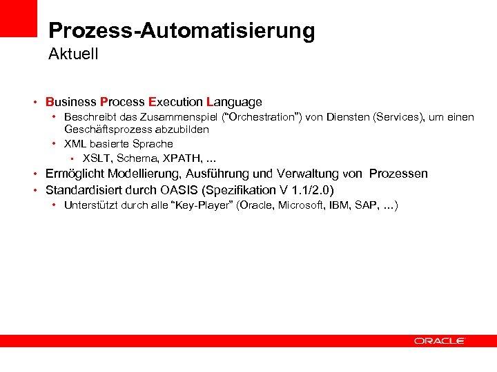 """Prozess-Automatisierung Aktuell • Business Process Execution Language • Beschreibt das Zusammenspiel (""""Orchestration"""") von Diensten"""