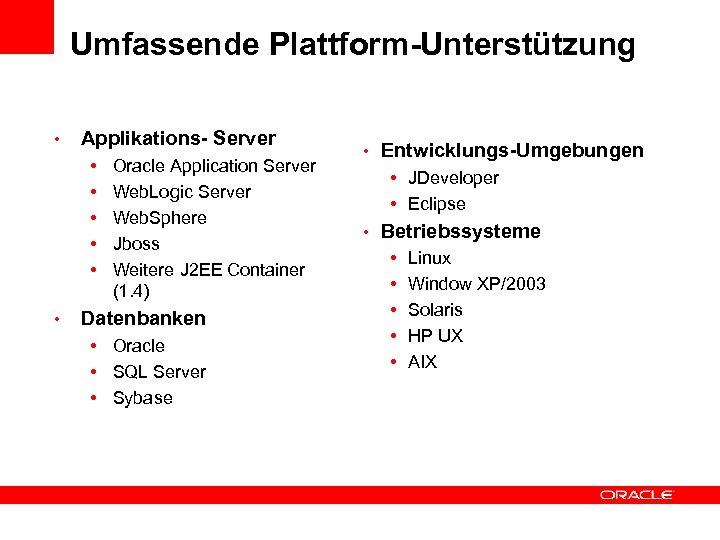 Umfassende Plattform-Unterstützung • Applikations- Server • • • Oracle Application Server Web. Logic Server