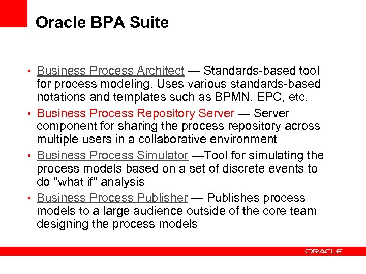 Oracle BPA Suite • Business Process Architect — Standards-based tool for process modeling. Uses