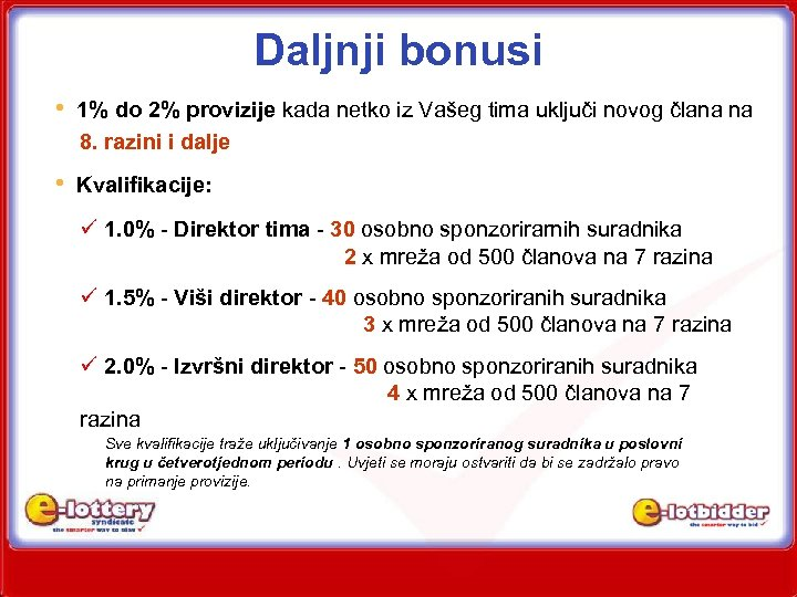 Daljnji bonusi • 1% do 2% provizije kada netko iz Vašeg tima uključi novog
