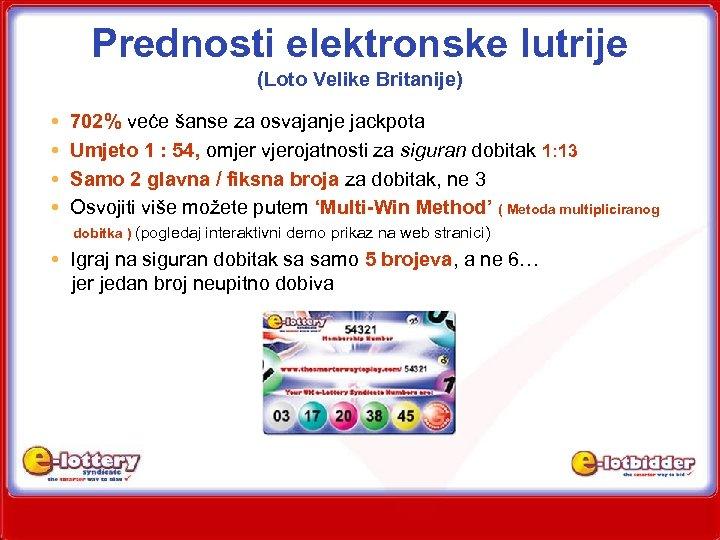 Prednosti elektronske lutrije (Loto Velike Britanije) 702% veće šanse za osvajanje jackpota Umjeto 1
