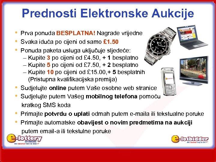 Prednosti Elektronske Aukcije • Prva ponuda BESPLATNA! Nagrade vrijedne • Svaka iduća po cijeni