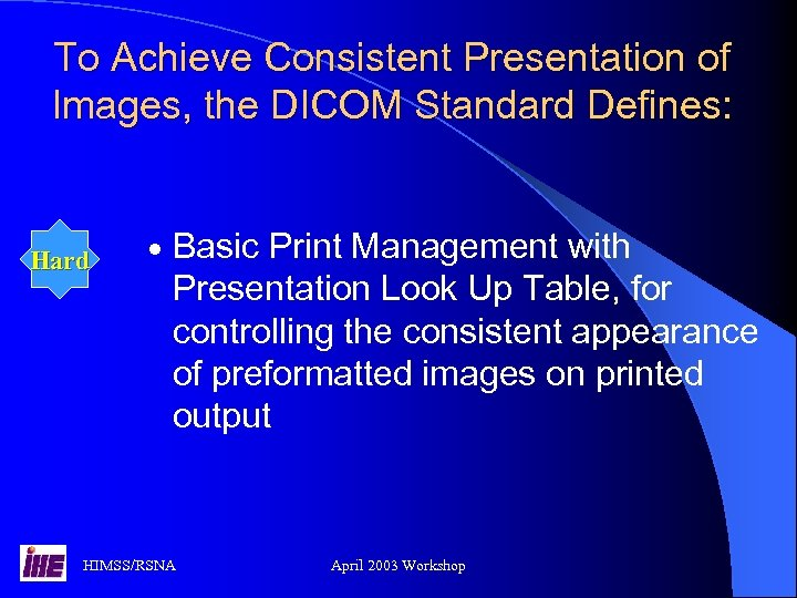 To Achieve Consistent Presentation of Images, the DICOM Standard Defines: Hard · Basic Print