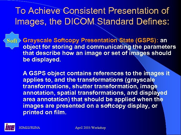 To Achieve Consistent Presentation of Images, the DICOM Standard Defines: Soft Grayscale Softcopy Presentation