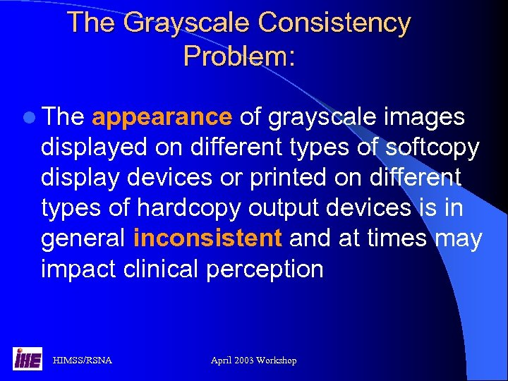 The Grayscale Consistency Problem: l The appearance of grayscale images displayed on different types