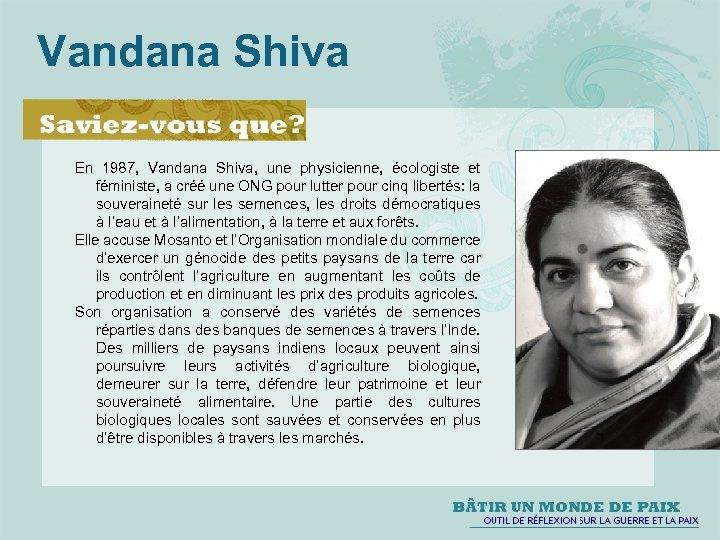 Vandana Shiva En 1987, Vandana Shiva, une physicienne, écologiste et féministe, a créé une