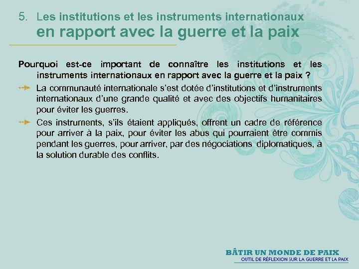 5. Les institutions et les instruments internationaux en rapport avec la guerre et la
