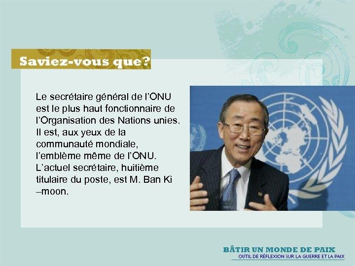 Le secrétaire général de l'ONU est le plus haut fonctionnaire de l'Organisation des Nations