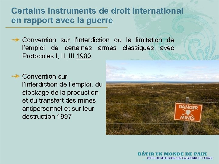 Certains instruments de droit international en rapport avec la guerre Convention sur l'interdiction ou