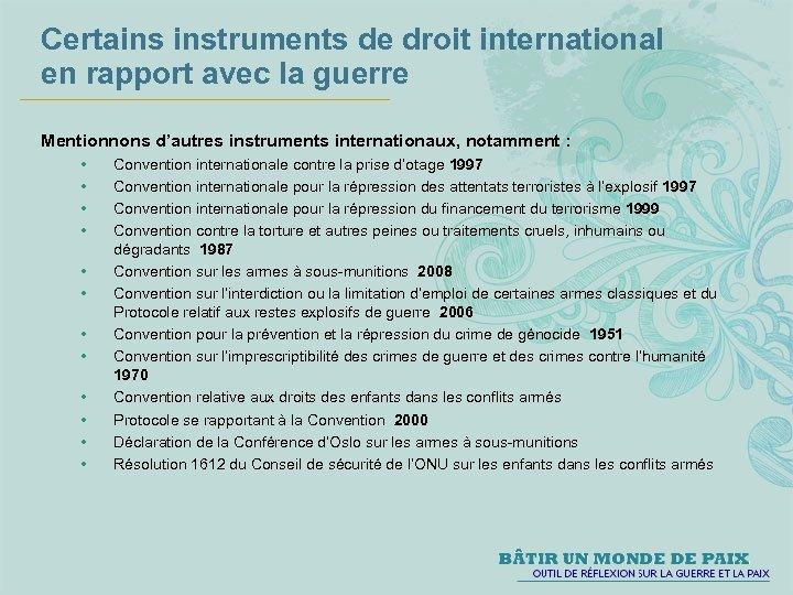 Certains instruments de droit international en rapport avec la guerre Mentionnons d'autres instruments internationaux,