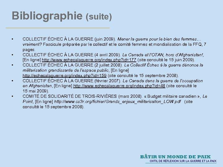 Bibliographie (suite) • • • COLLECTIF ÉCHEC À LA GUERRE (juin 2009). Mener la
