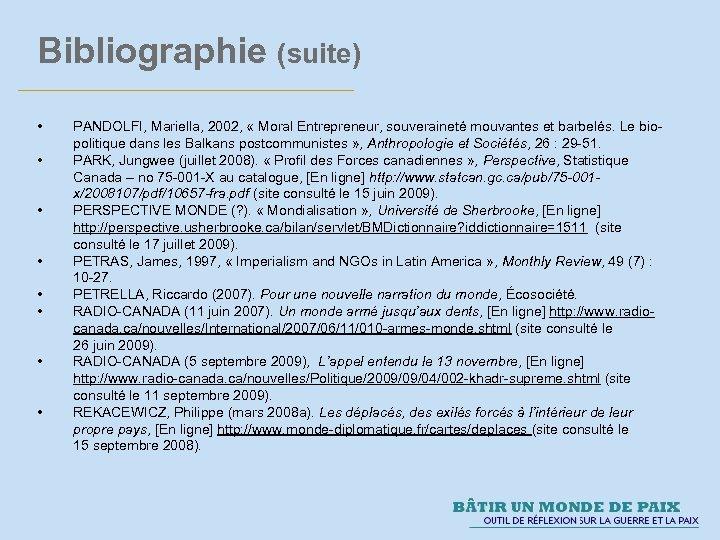 Bibliographie (suite) • • PANDOLFI, Mariella, 2002, « Moral Entrepreneur, souveraineté mouvantes et barbelés.