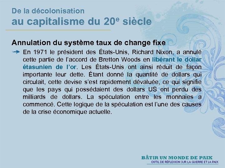 De la décolonisation au capitalisme du 20 e siècle Annulation du système taux de