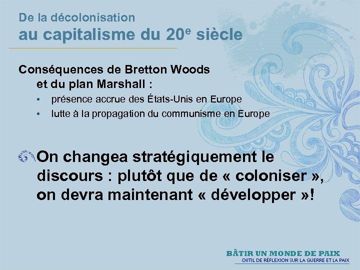 De la décolonisation au capitalisme du 20 e siècle Conséquences de Bretton Woods et