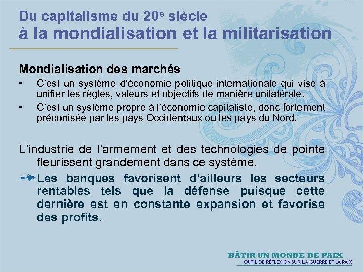 Du capitalisme du 20 e siècle à la mondialisation et la militarisation Mondialisation des