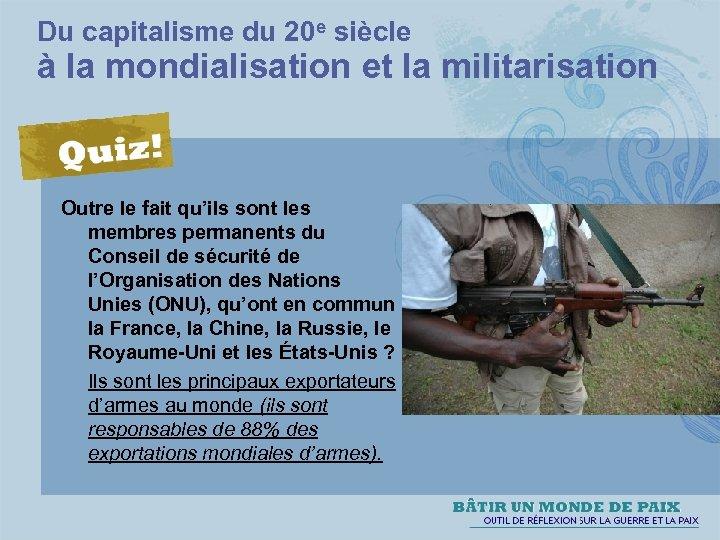 Du capitalisme du 20 e siècle à la mondialisation et la militarisation Outre le
