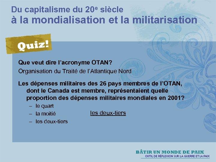 Du capitalisme du 20 e siècle à la mondialisation et la militarisation Que veut