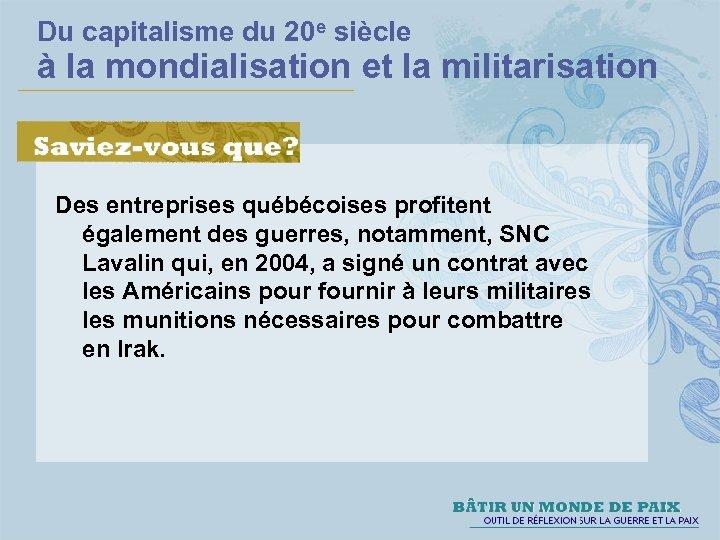 Du capitalisme du 20 e siècle à la mondialisation et la militarisation Des entreprises