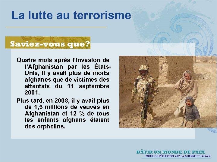 La lutte au terrorisme Quatre mois après l'invasion de l'Afghanistan par les États. Unis,