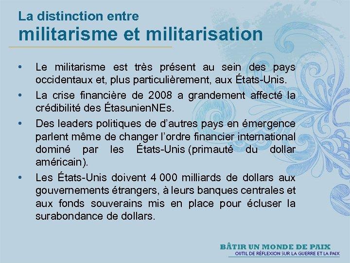 La distinction entre militarisme et militarisation • • Le militarisme est très présent au