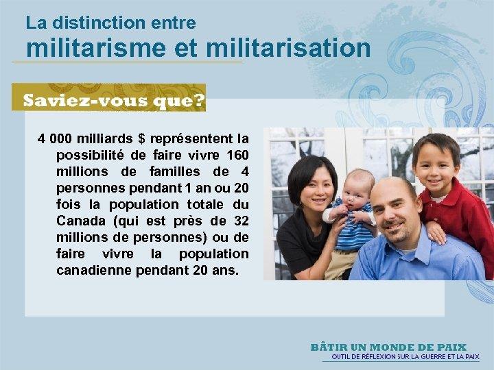 La distinction entre militarisme et militarisation 4 000 milliards $ représentent la possibilité de
