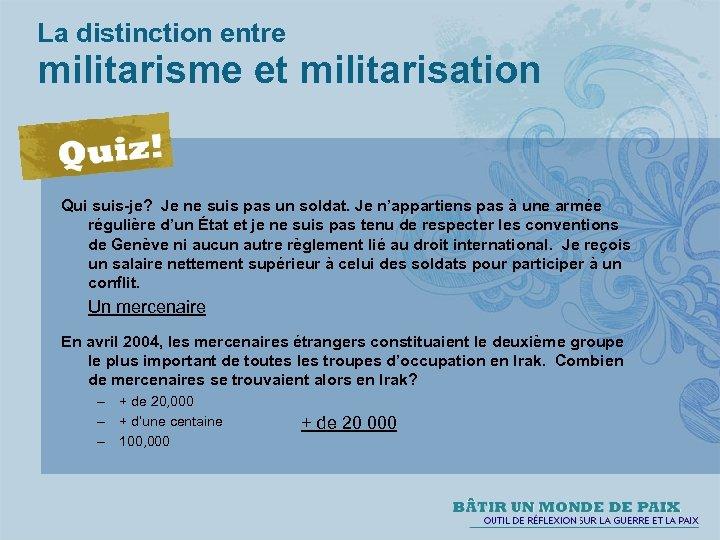 La distinction entre militarisme et militarisation Qui suis-je? Je ne suis pas un soldat.