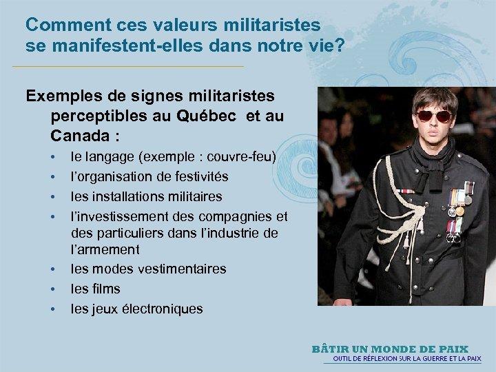 Comment ces valeurs militaristes se manifestent-elles dans notre vie? Exemples de signes militaristes perceptibles