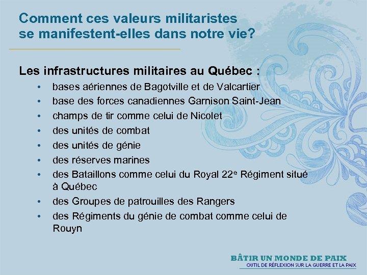 Comment ces valeurs militaristes se manifestent-elles dans notre vie? Les infrastructures militaires au Québec