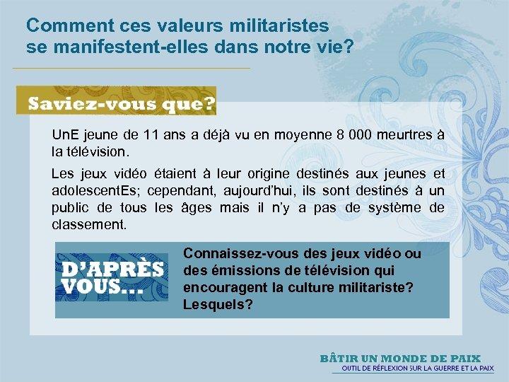 Comment ces valeurs militaristes se manifestent-elles dans notre vie? Un. E jeune de 11
