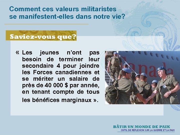 Comment ces valeurs militaristes se manifestent-elles dans notre vie? « Les jeunes n'ont pas