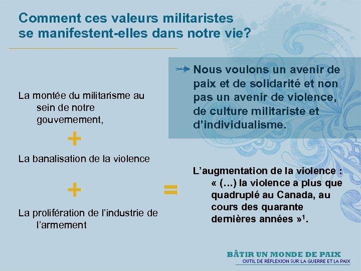 Comment ces valeurs militaristes se manifestent-elles dans notre vie? La montée du militarisme au