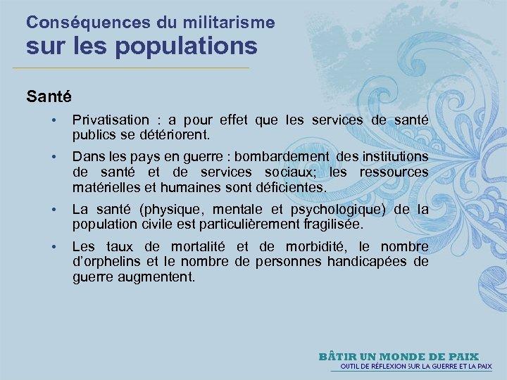 Conséquences du militarisme sur les populations Santé • Privatisation : a pour effet que