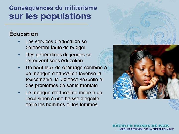 Conséquences du militarisme sur les populations Éducation • • Les services d'éducation se détériorent