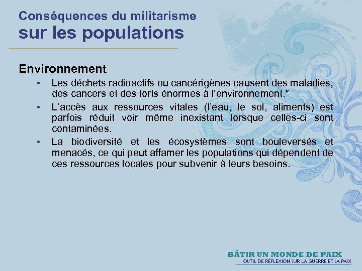 Conséquences du militarisme sur les populations Environnement • • • Les déchets radioactifs ou