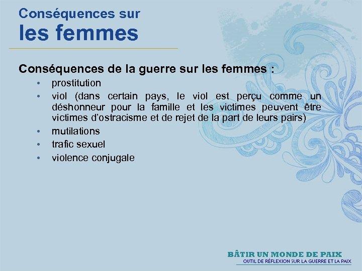 Conséquences sur les femmes Conséquences de la guerre sur les femmes : • •