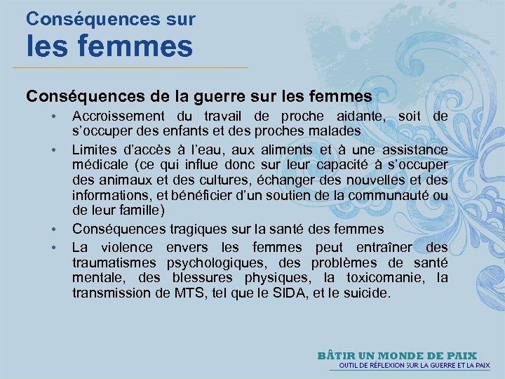 Conséquences sur les femmes Conséquences de la guerre sur les femmes • • Accroissement