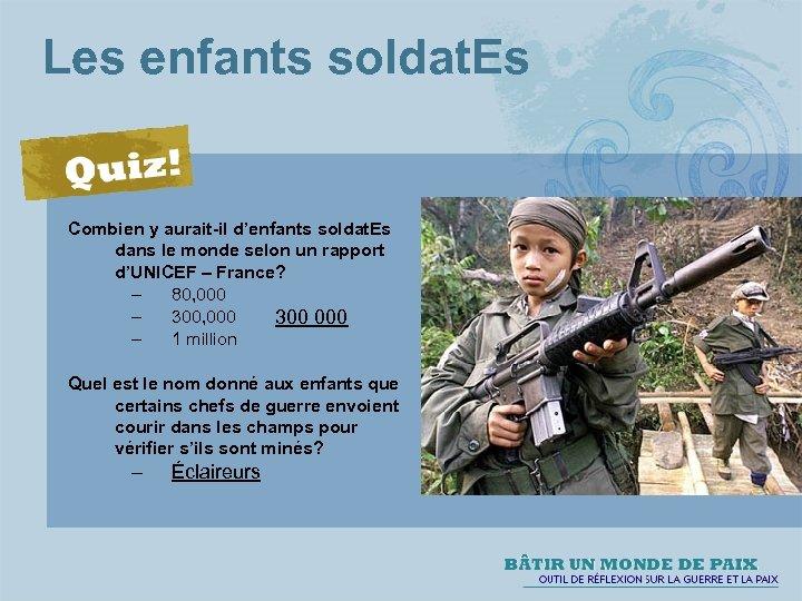 Les enfants soldat. Es Combien y aurait-il d'enfants soldat. Es dans le monde selon