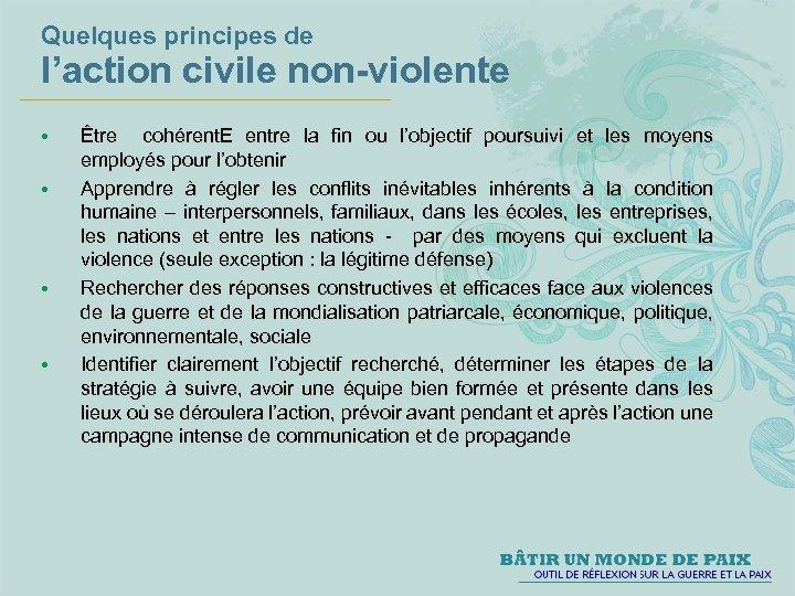 Quelques principes de l'action civile non-violente • • Être cohérent. E entre la fin