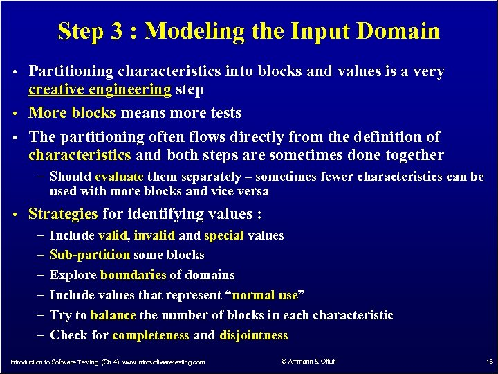 Step 3 : Modeling the Input Domain • Partitioning characteristics into blocks and values