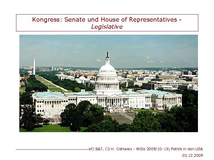 Kongress: Senate und House of Representatives Legislative VO BA 7, C 3 H. Gottweis
