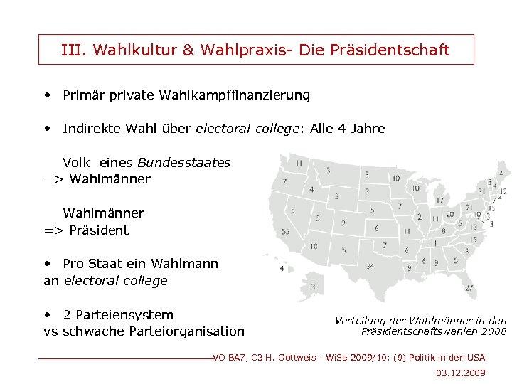 III. Wahlkultur & Wahlpraxis- Die Präsidentschaft • Primär private Wahlkampffinanzierung • Indirekte Wahl über