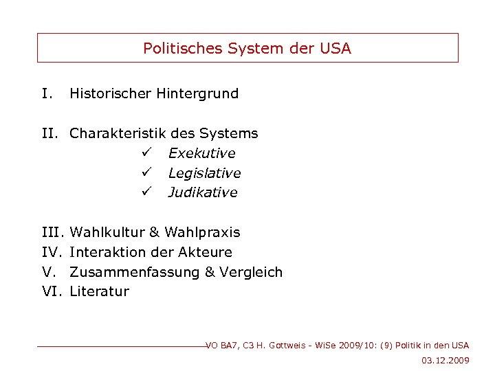 Politisches System der USA I. Historischer Hintergrund II. Charakteristik des Systems ü Exekutive ü