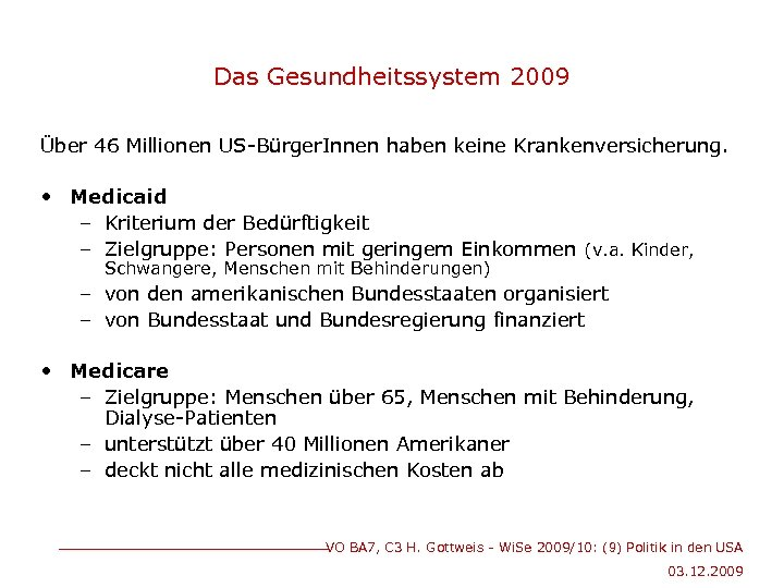 Das Gesundheitssystem 2009 Über 46 Millionen US-Bürger. Innen haben keine Krankenversicherung. • Medicaid –