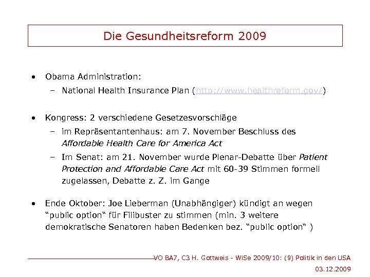 Die Gesundheitsreform 2009 • Obama Administration: – National Health Insurance Plan (http: //www. healthreform.